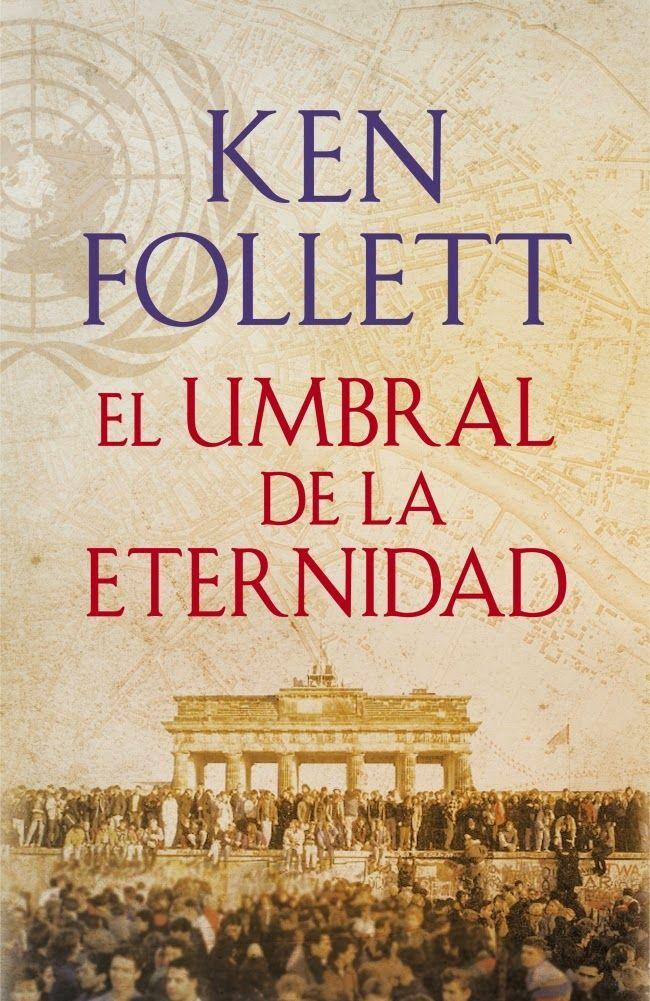 El umbral de la eternidad - Ken Follett http://www.eluniversodeloslibros.com/2014/10/el-umbral-de-la-eternidad-ken-follet.html
