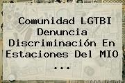 http://tecnoautos.com/wp-content/uploads/imagenes/tendencias/thumbs/comunidad-lgtbi-denuncia-discriminacion-en-estaciones-del-mio.jpg Noticias Caracol. Comunidad LGTBI denuncia discriminación en estaciones del MIO ..., Enlaces, Imágenes, Videos y Tweets - http://tecnoautos.com/actualidad/noticias-caracol-comunidad-lgtbi-denuncia-discriminacion-en-estaciones-del-mio/