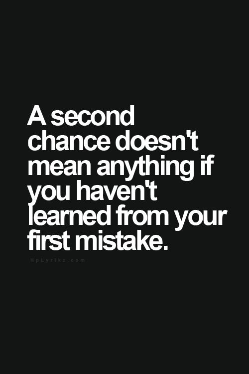 Pin to SHY A second chance doesn't mean anything if you haven't learned from your first mistake.