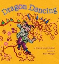 Dragon Dancing by Carole Lexa Schaefer - Vivid, colorful, loads of fun for the preschool crowd. Don't wait for Chinese New Year to read this one!
