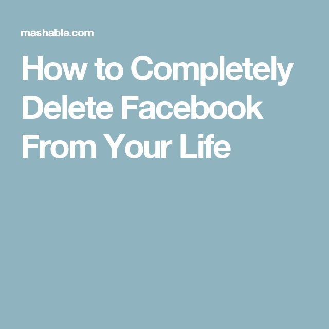 How to Completely Delete Facebook From Your Life