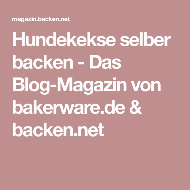 hundekekse selber backen das blog magazin von essen pinterest. Black Bedroom Furniture Sets. Home Design Ideas