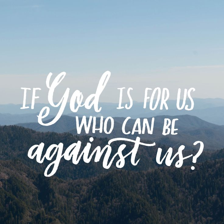 If God is for us who can be a against us? Romans 8