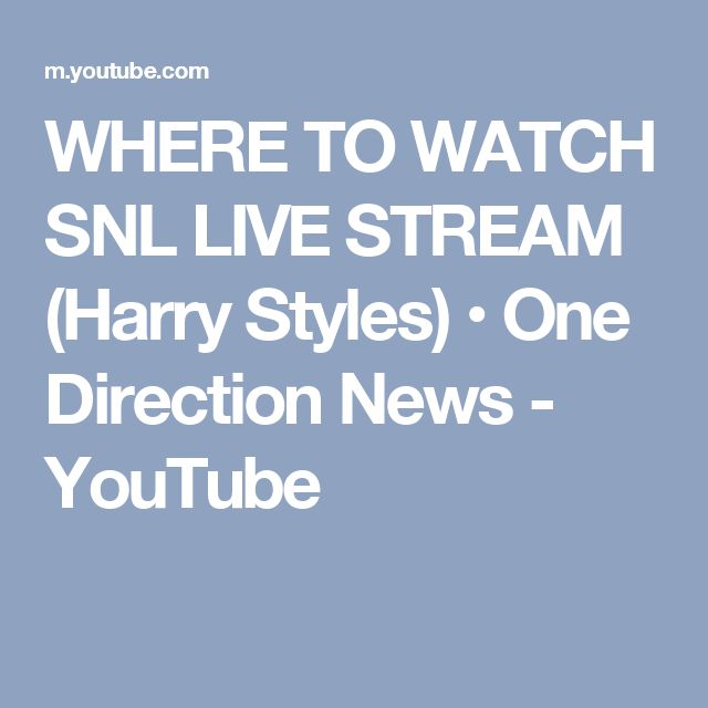 WHERE TO WATCH SNL LIVE STREAM (Harry Styles) • One Direction News - YouTube