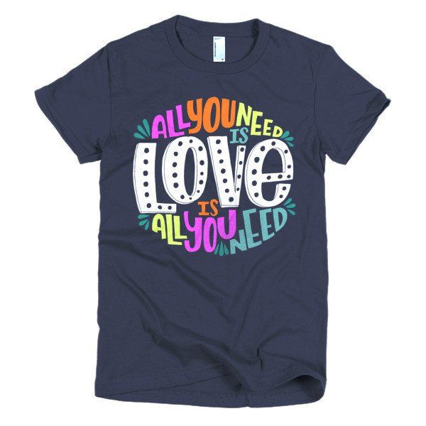"""Love is All You Need"" American Apparel women's t-shirt"