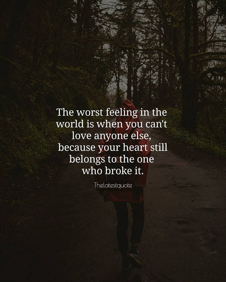 The worst feeling in the  world is when you can't  love anyone else  because your heart still belongs to the one  who broke it. . . #quotes