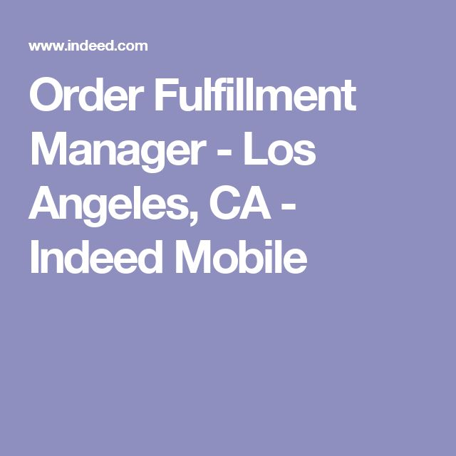 Order Fulfillment Manager - Los Angeles, CA - Indeed Mobile