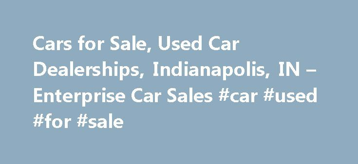 Cars for Sale, Used Car Dealerships, Indianapolis, IN – Enterprise Car Sales #car #used #for #sale http://car-auto.remmont.com/cars-for-sale-used-car-dealerships-indianapolis-in-enterprise-car-sales-car-used-for-sale/  #automobiles for sale # Enterprise Car Sales Auto dealership offering used cars and […]