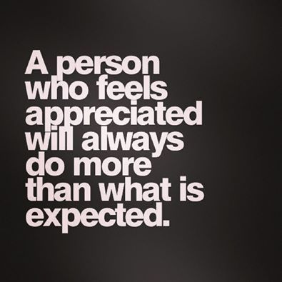 A person who feels appreciated will always do more than what expected. #reality