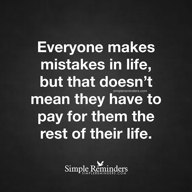 """""""Everyone makes mistakes in life, but that doesn't mean they have to pay for them the rest of their life."""" — Unknown Author""""Everyone makes mistakes in life, but that doesn't mean they have to pay for them the rest of their life."""" — Unknown Author #SimpleReminders #SRN @bryantmcgill @jenniyoung_ #quote #mistakes #forgive #pay #punish #human #letgo"""