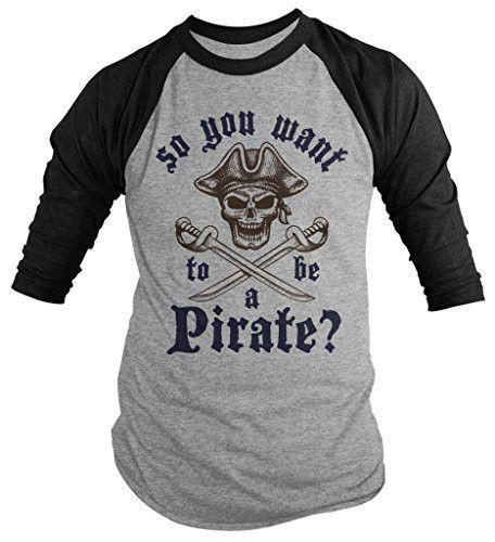 Shirts By Sarah Men's Want To Be Pirate Shirt 3/4 Sleeve Raglan Skull Shirts