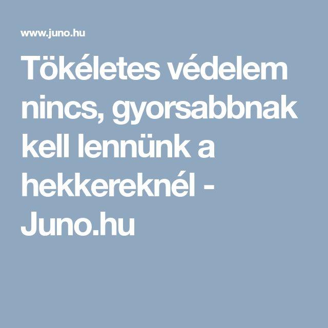 Tökéletes védelem nincs, gyorsabbnak kell lennünk a hekkereknél - Juno.hu