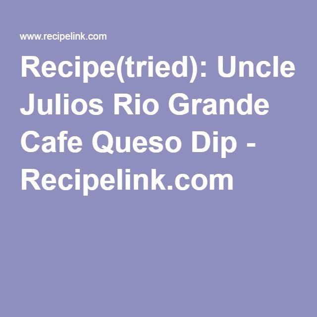 Recipe(tried): Uncle Julios Rio Grande Cafe Queso Dip - Recipelink.com