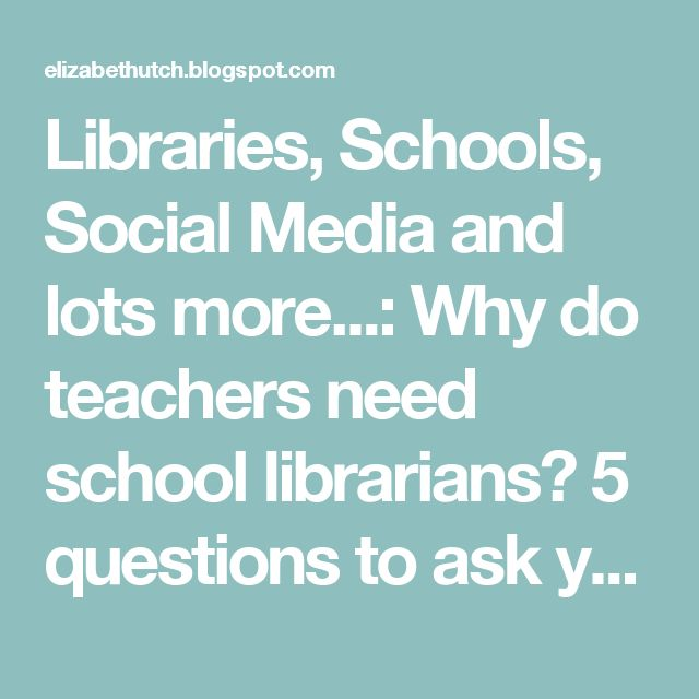 Libraries, Schools, Social Media and lots more...: Why do teachers need school librarians? 5 questions to ask yourself.