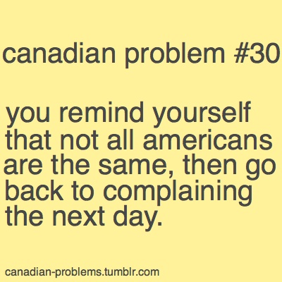 Canadian Problems.. There are some good americans! We have friends...