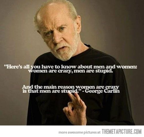 All you have to know about men and womenThis Man, Laugh, Quotes, Facts, True Words, Funny Stuff, So True, Smart Man, George Carlin