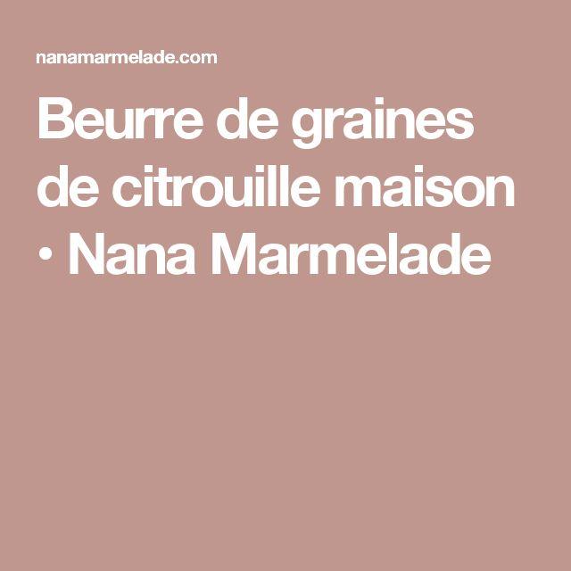 Beurre de graines de citrouille maison • Nana Marmelade