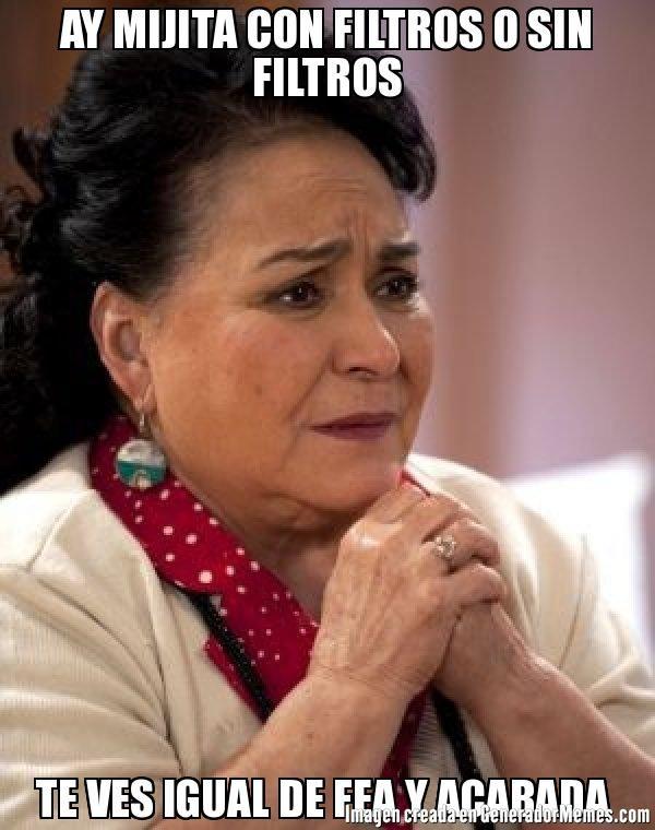 Jajajaja  AY MIJITA CON FILTROS O SIN FILTROS TE VES IGUAL DE FEA Y ACABADA   - Meme Carmen Salinas