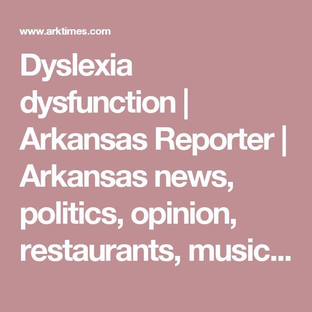 Dyslexia dysfunction | Arkansas Reporter | Arkansas news, politics, opinion, restaurants, music, movies and art