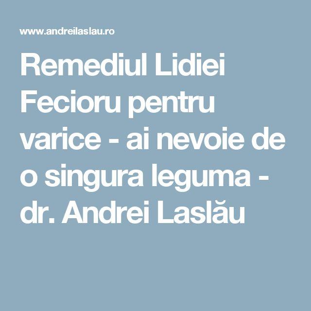 Remediul Lidiei Fecioru pentru varice - ai nevoie de o singura leguma - dr. Andrei Laslău