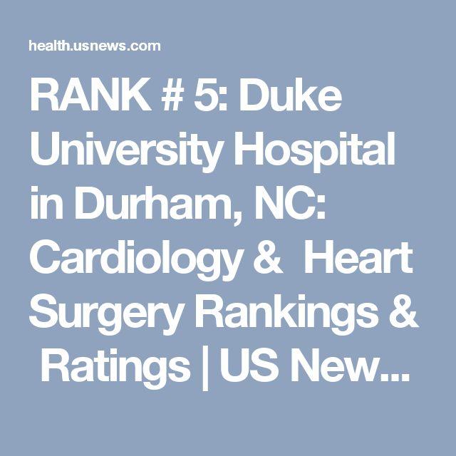 RANK # 5: Duke University Hospital in Durham, NC: Cardiology & Heart Surgery Rankings & Ratings   US News Best Hospitals