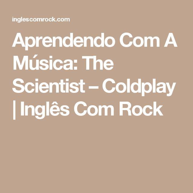 Aprendendo Com A Música: The Scientist – Coldplay | Inglês Com Rock