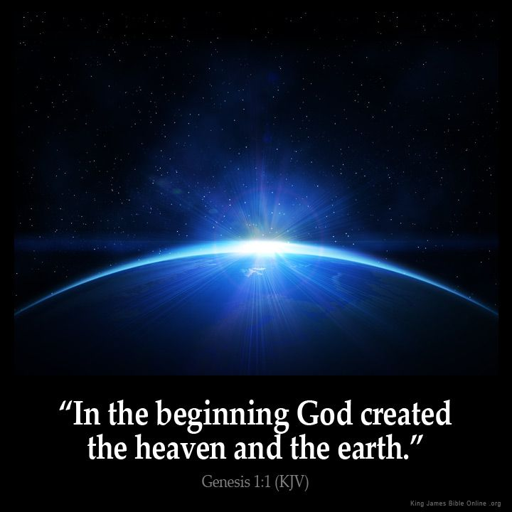 """""""In the beginning God created the heaven and the earth."""" - Genesis 1:1 (KJV)"""