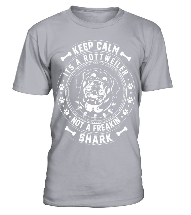 Keep Calm Its A Rottweiler Not A Freaking Shark T Shirt  Funny Rottweiler T-shirt, Best Rottweiler T-shirt