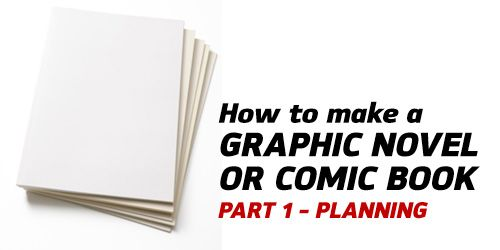 How to Make a Graphic Novel/Comic Book – Part 1(Planning) | Webcomic Alliance