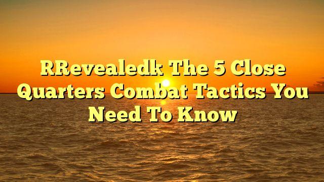 The 5 Close Quarters Combat Tactics You Need To Know - https://plus.google.com/113941931414026710924/posts/94W61Wt6zXr