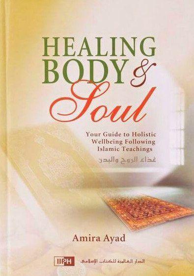 Healing Body & Soul: Your Guide to Holistic Wellbeing Following Islamic Teachings