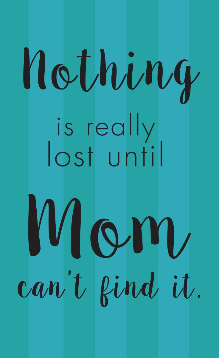Nothing is really lost until Mom can't find it, right?