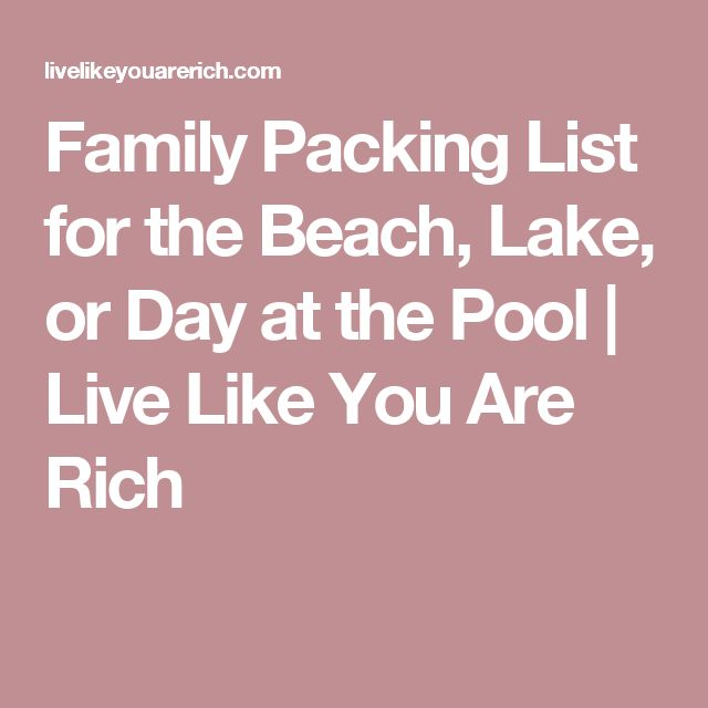 Family Packing List for the Beach, Lake, or Day at the Pool | Live Like You Are Rich
