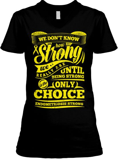 I want this!!!! XL pleasE! Endometriosis Awareness - STRONG!