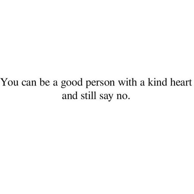"""You can be a good person with a kind heart and still say no."""