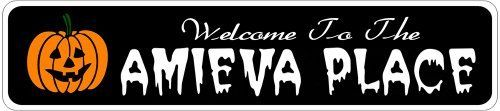AMIEVA PLACE Lastname Halloween Sign - Welcome to Scary Decor, Autumn, Aluminum - 4 x 18 Inches by The Lizton Sign Shop. $12.99. Aluminum Brand New Sign. Rounded Corners. Predrillied for Hanging. Great Gift Idea. 4 x 18 Inches. AMIEVA PLACE Lastname Halloween Sign - Welcome to Scary Decor, Autumn, Aluminum 4 x 18 Inches - Aluminum personalized brand new sign for your Autumn and Halloween Decor. Made of aluminum and high quality lettering and graphics. Made to last for ye...