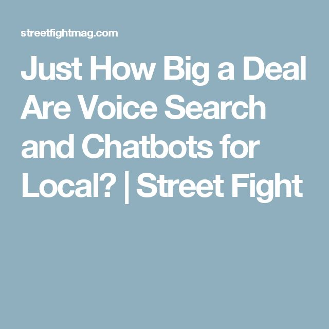 Just How Big a Deal Are Voice Search and Chatbots for Local? | Street Fight