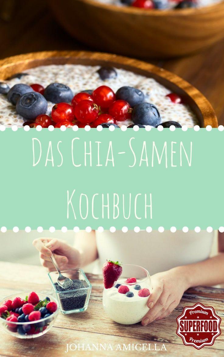 Das Chia Samen Kochbuch I Gesund, Fit und Schön mit 25 leckeren Chia Rezepten