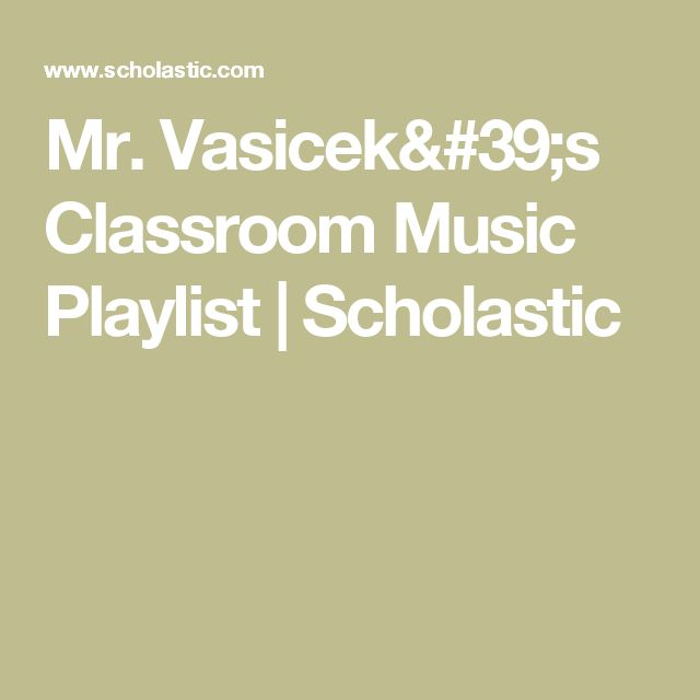Mr. Vasicek's Classroom Music Playlist | Scholastic