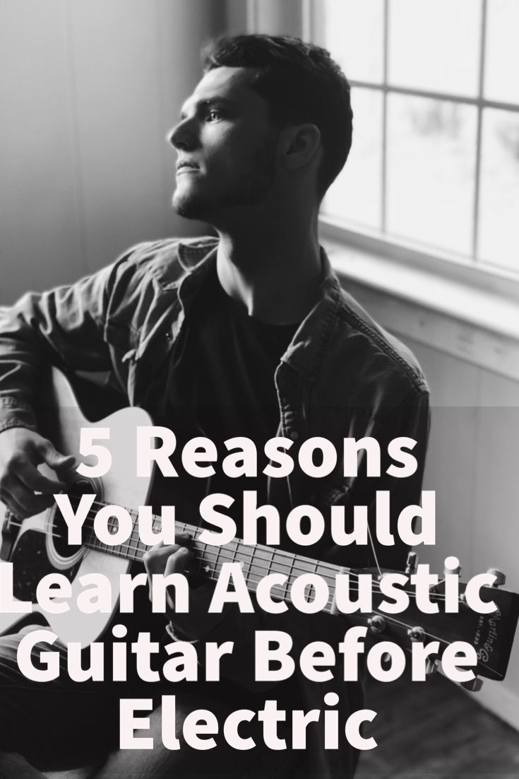 5 Reasons You Should Learn Acoustic Guitar Before Electric Yourguitarguide Com Learn Acoustic Guitar Guitar Lessons Acoustic Guitar