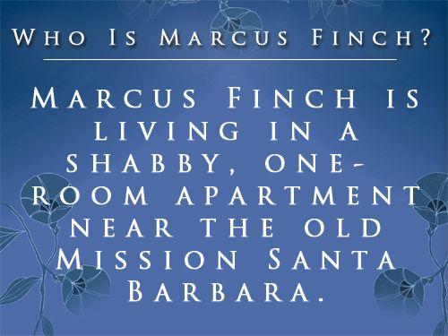 WHO IS MARCUS FINCH? Marcus Finch is living in a shabby, one room apartment near the old Mission Santa Barbara. | ¿QUIÉN ES MARCUS FINCH? Marcus Finch está viviendo en un apartamento en mal estado, de una habitación, cerca de la antigua Misión de Santa Bárbara.