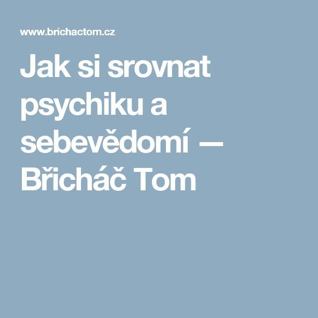 Jak si srovnat psychiku a sebevědomí — Břicháč Tom
