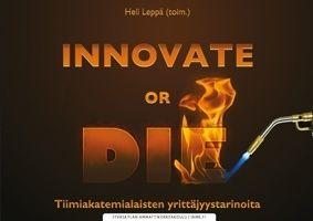 INNOVATE OR DIE - Tiimiakatemialaisten yrittäjyystarinoita.  http://tahtijulkaisut.pikakirjakauppa.fi/index.php