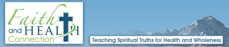 Faith and Health Connection | Spirituality and health. A Christian perspective on health and wellness.