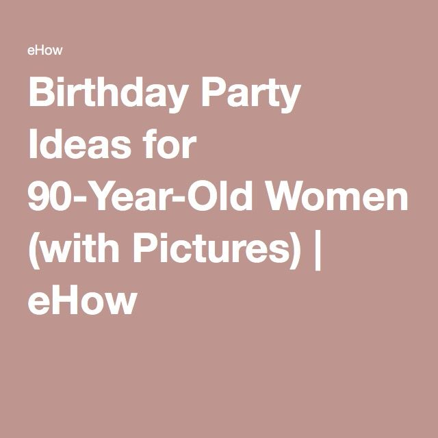 Birthday Party Ideas For 90 Year Old Women In 2018
