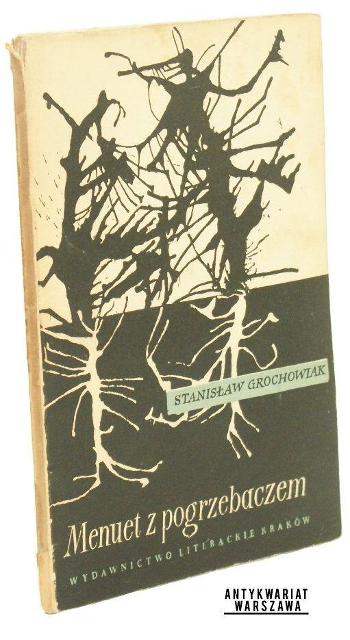 Grochowiak Stanisław  Menuet z pogrzebaczem  Pierwsze wydanie  Kraków 1958, Wyd. Literackie
