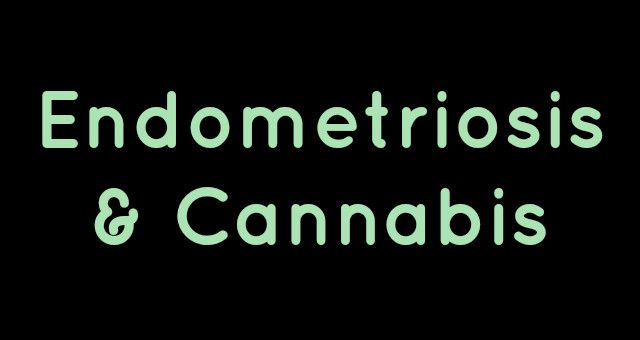 How Cannabis Helps Endometriosis because cannabis is awesome