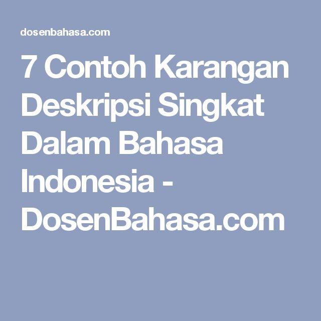 7 Contoh Karangan Deskripsi Singkat Dalam Bahasa Indonesia