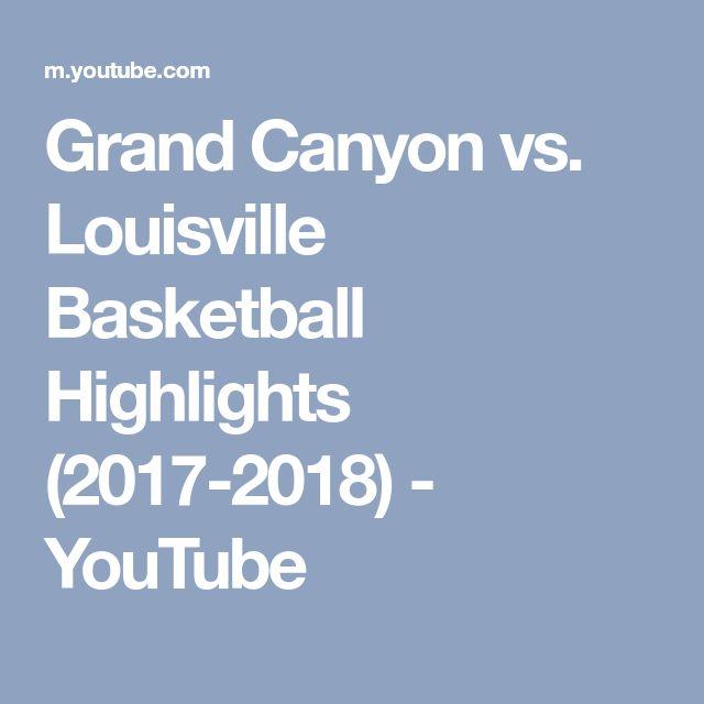 Grand Canyon vs. Louisville Basketball Highlights (2017-2018) - YouTube