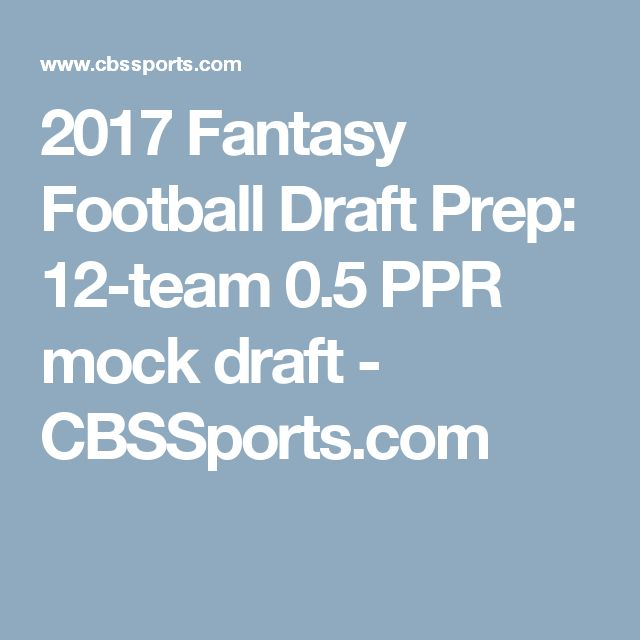 2017 Fantasy Football Draft Prep: 12-team 0.5 PPR mock draft - CBSSports.com